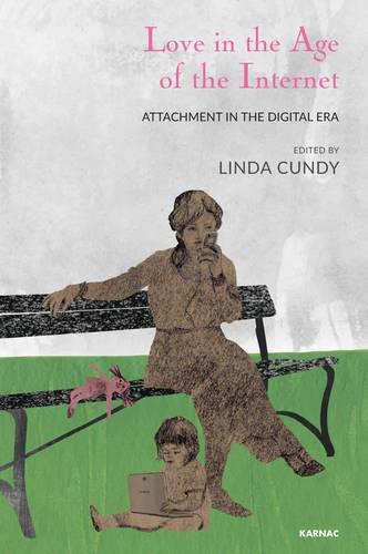 Love in the Age of the Internet: Attachment in the Digital Era (Paperback)