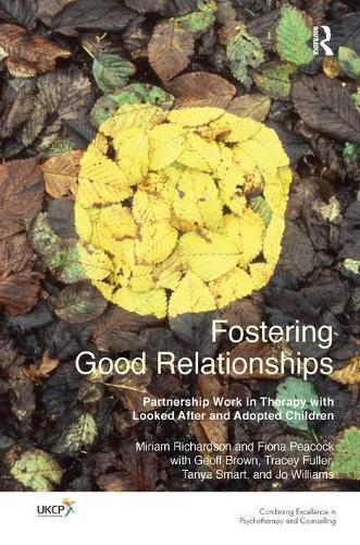 Fostering Good Relationships: Partnership Work in Therapy with Looked After and Adopted Children (Paperback)