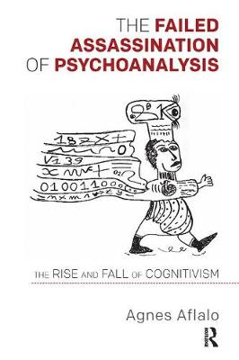The Failed Assassination of Psychoanalysis: The Rise and Fall of Cognitivism (Paperback)