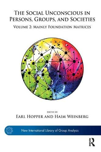 The Social Unconscious in Persons, Groups, and Societies: Volume 2: Mainly Foundation Matrices - The New International Library of Group Analysis (Paperback)