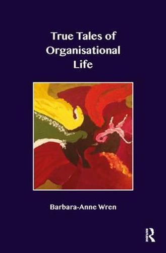 True Tales of Organisational Life: Using Psychology to Create New Spaces and Have New Conversations at Work (Paperback)