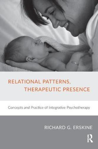 Relational Patterns, Therapeutic Presence: Concepts and Practice of Integrative Psychotherapy (Paperback)