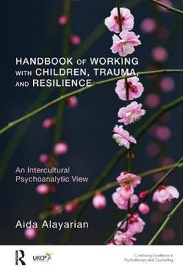 Handbook of Working with Children, Trauma, and Resilience: An Intercultural Psychoanalytic View (Paperback)
