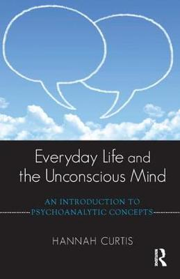 Everyday Life and the Unconscious Mind: An Introduction to Psychoanalytic Concepts (Paperback)