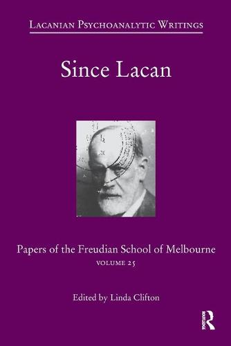 Since Lacan: Papers of the Freudian School of Melbourne: Volume 25 - Papers of the Freudian School of Melbourne (Paperback)