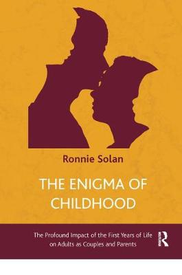 The Enigma of Childhood: The Profound Impact of the First Years of Life on Adults as Couples and Parents (Paperback)