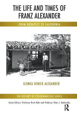 The Life and Times of Franz Alexander: From Budapest To California (Paperback)