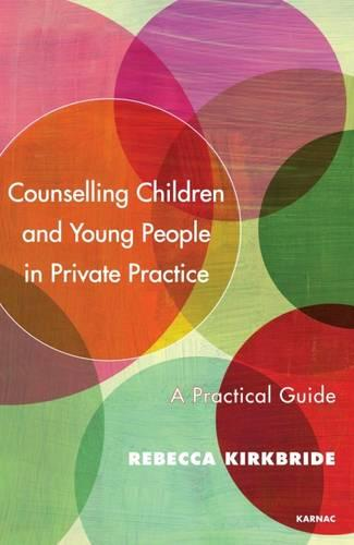 Counselling Children and Young People in Private Practice: A Practical Guide (Paperback)