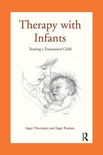 Therapy with Infants: Treating a Traumatised Child (Paperback)