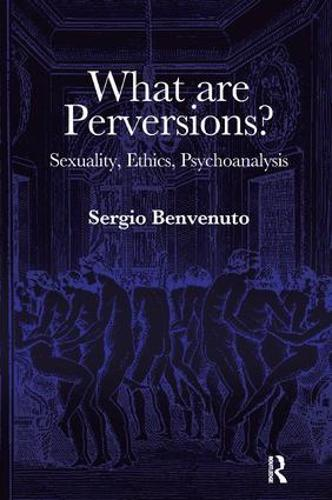 What are Perversions?: Sexuality, Ethics, Psychoanalysis (Paperback)