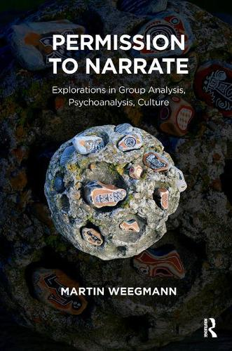 Permission to Narrate: Explorations in Group Analysis, Psychoanalysis, Culture (Paperback)