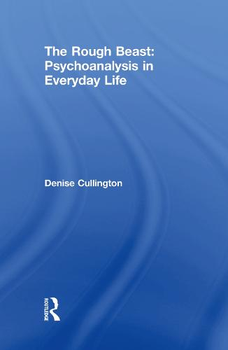 The Rough Beast: Psychoanalysis in Everyday Life (Paperback)