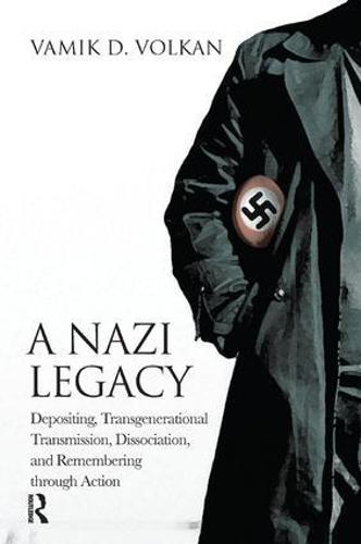 A Nazi Legacy: Depositing, Transgenerational Transmission, Dissociation, and Remembering Through Action (Paperback)