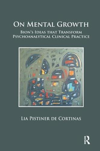 On Mental Growth: Bion's Ideas that Transform Psychoanalytical Clinical Practice (Paperback)