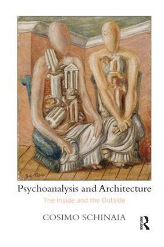 Psychoanalysis and Architecture: The Inside and the Outside (Paperback)