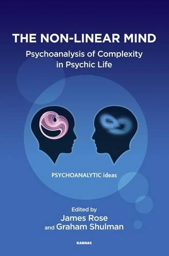The Non-Linear Mind: Psychoanalysis of Complexity in Psychic Life (Paperback)