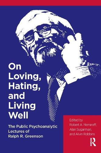 On Loving, Hating, and Living Well: The Public Psychoanalytic Lectures of Ralph R. Greenson (Paperback)