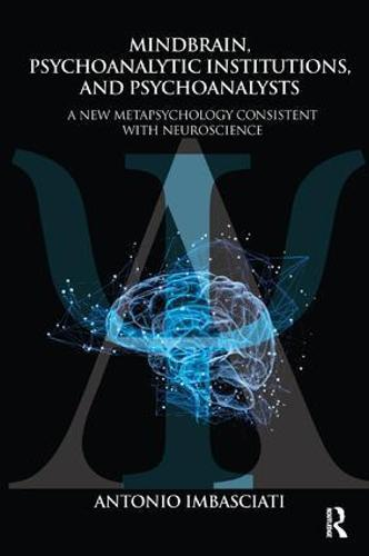 Mindbrain, Psychoanalytic Institutions, and Psychoanalysts: A New Metapsychology Consistent with Neuroscience (Paperback)