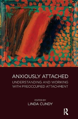 Anxiously Attached: Understanding and Working with Preoccupied Attachment (Paperback)