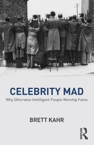 Celebrity Mad: Why Otherwise Intelligent People Worship Fame (Paperback)