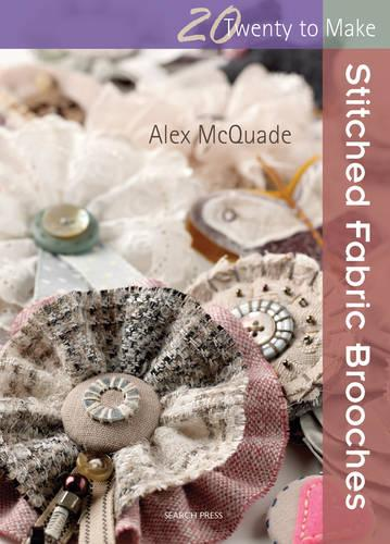 Twenty to Make: Stitched Fabric Brooches - Twenty to Make (Paperback)