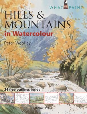 What to Paint: Hills & Mountains in Watercolour - What to Paint (Paperback)