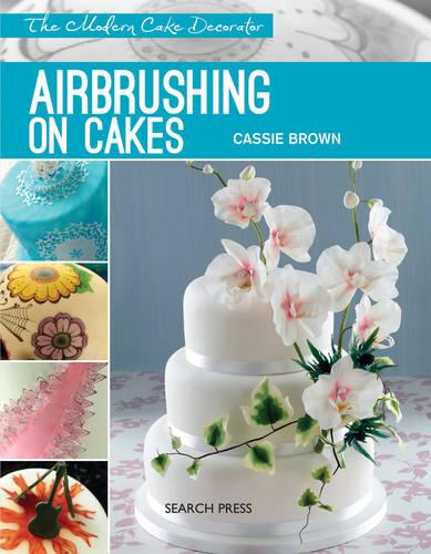 Modern Cake Decorator: Airbrushing on Cakes - Modern Cake Decorator (Paperback)