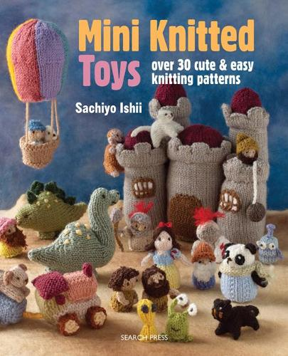 Mini Knitted Toys: Over 30 Cute & Easy Knitting Patterns - Mini Knitted (Paperback)