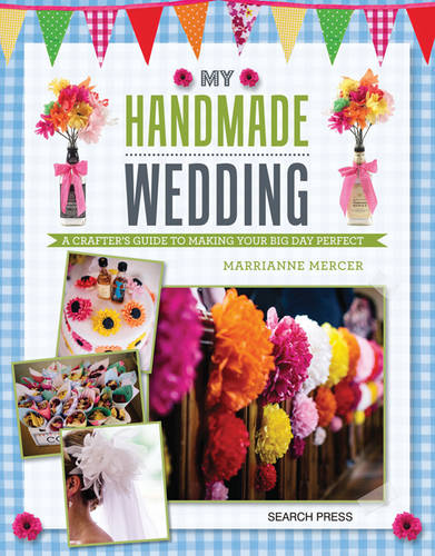 My Handmade Wedding: A Crafter's Guide to Making Your Big Day Perfect (Paperback)