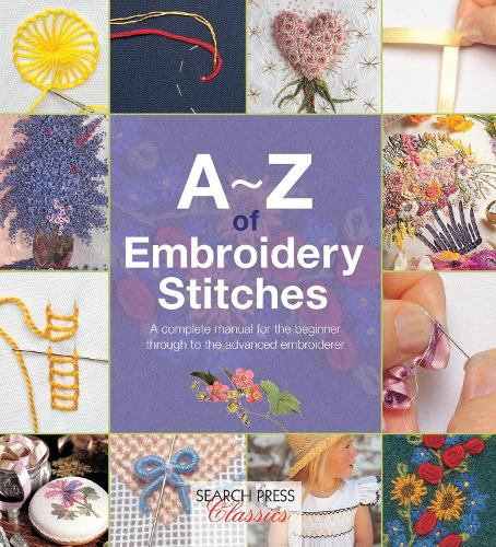 A-Z of Embroidery Stitches: A Complete Manual for the Beginner Through to the Advanced Embroiderer - A-Z of Needlecraft (Paperback)