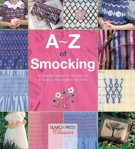 A-Z of Smocking: A Complete Manual for the Beginner Through to the Advanced Smocker - A-Z of Needlecraft (Paperback)