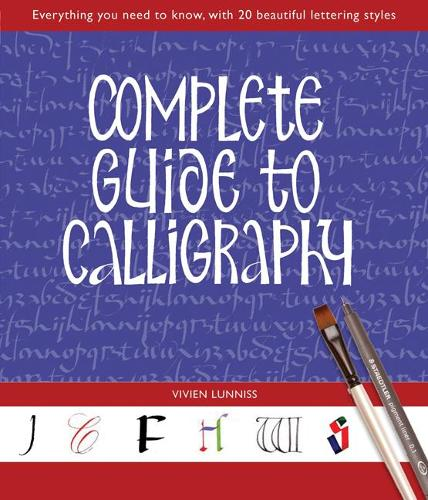 Complete Guide to Calligraphy: Everything You Need to Know, with 20 Beautiful Lettering Styles (Paperback)
