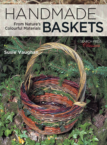 Handmade Baskets: From Nature's Colourful Materials - Search Press Classics (Paperback)