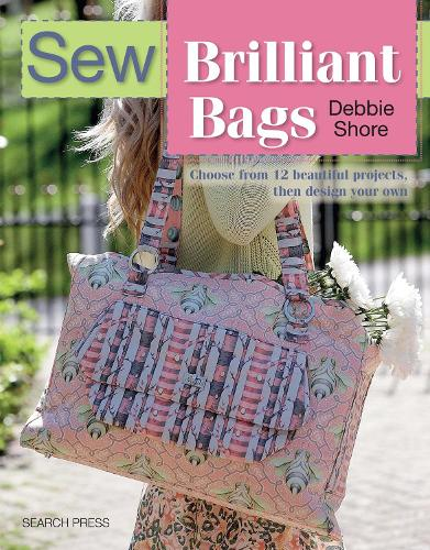 Sew Brilliant Bags: Choose from 12 Beautiful Projects, Then Design Your Own (Paperback)