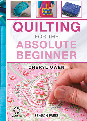 Quilting for the Absolute Beginner - Absolute Beginner (Spiral bound)