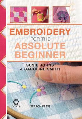 Embroidery for the Absolute Beginner - Absolute Beginner Craft (Spiral bound)