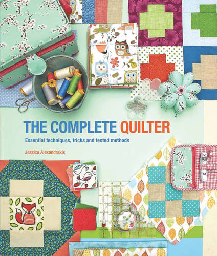 The Complete Quilter: Essential Techniques, Tricks and Tested Methods (Paperback)