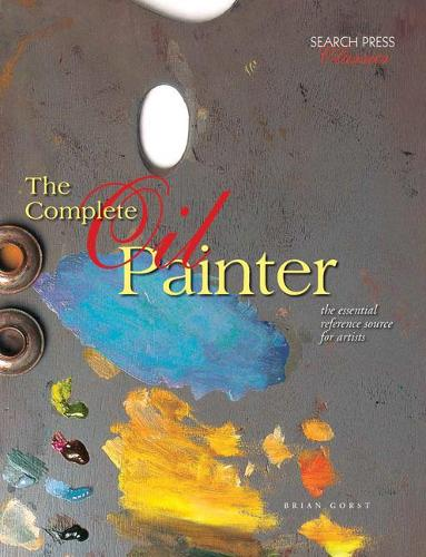 The Complete Oil Painter: The Essential Reference Source for Artists - Search Press Classics (Paperback)