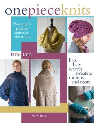One-Piece Knits: 25 Seamless Patterns Knitted in the Round - Hats, Bags, Scarves, Sweaters, Mittens and More (Paperback)