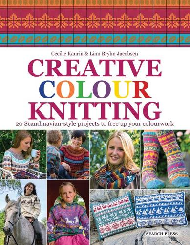 Creative Colour Knitting: 20 Scandinavian-Style Projects to Free Up Your Colourwork (Paperback)