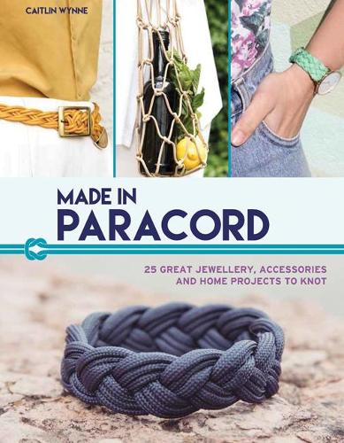 Made in Paracord: 25 Great Jewellery, Accessories and Home Projects to Knot (Paperback)