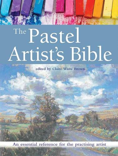 The Pastel Artist's Bible: An Essential Reference for the Practising Artist - Artist's Bible (Paperback)