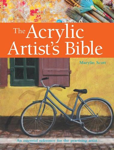 The Acrylic Artist's Bible: An Essential Reference for the Practising Artist - Artist's Bible (Paperback)