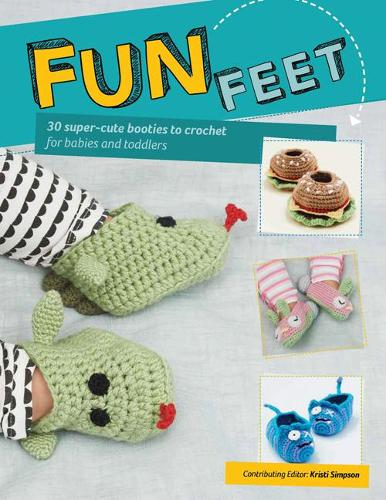 Fun Feet: 30 Super-Cute Booties to Crochet for Babies and Toddlers (Paperback)