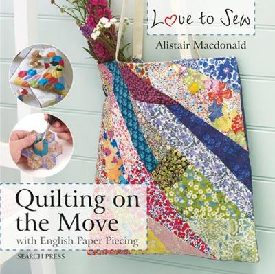 Love to Sew: Quilting On The Move: With English Paper Piecing - Love to Sew (Paperback)