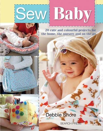 Sew Baby: 20 Cute and Colourful Projects for the Home, the Nursery and on the Go (Paperback)