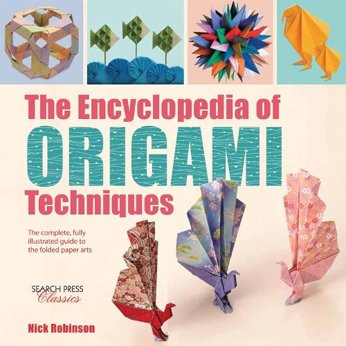 The Encyclopedia of Origami Techniques: The Complete, Fully Illustrated Guide to the Folded Paper Arts - Encyclopedia of (Paperback)