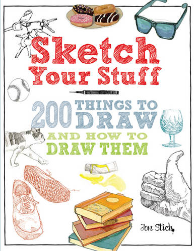 Sketch Your Stuff: 200 Things to Draw and How to Draw Them (Paperback)