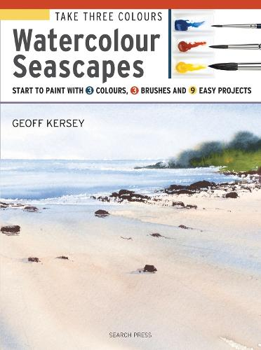 Take Three Colours: Watercolour Seascapes: Start to Paint with 3 Colours, 3 Brushes and 9 Easy Projects - Take Three Colours (Paperback)