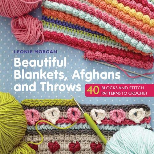 Beautiful Blankets, Afghans and Throws: 40 Blocks & Stitch Patterns to Crochet (Paperback)